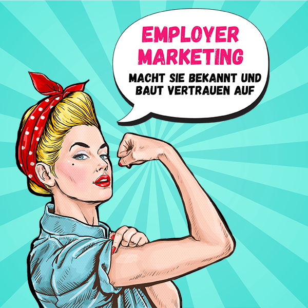 Employer Marketing - Macht Sie bekannt und baut Vertrauen auf