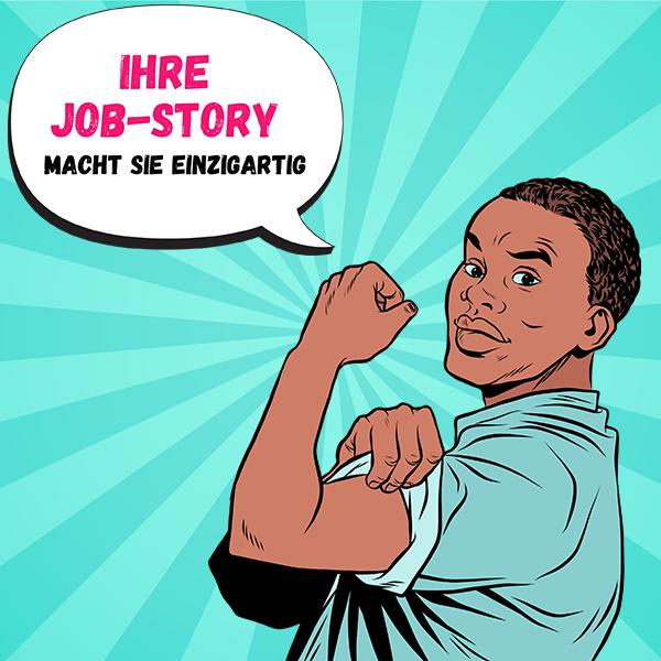 Ihre Job-Story - macht Sie einzigartig